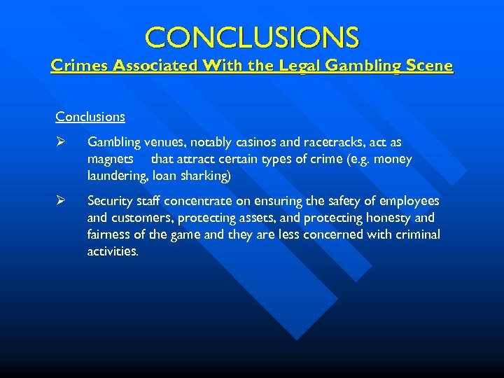 CONCLUSIONS Crimes Associated With the Legal Gambling Scene Conclusions Ø Gambling venues, notably casinos