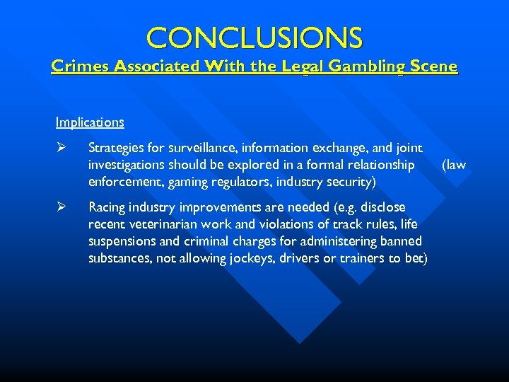 CONCLUSIONS Crimes Associated With the Legal Gambling Scene Implications Ø Ø Strategies for surveillance,