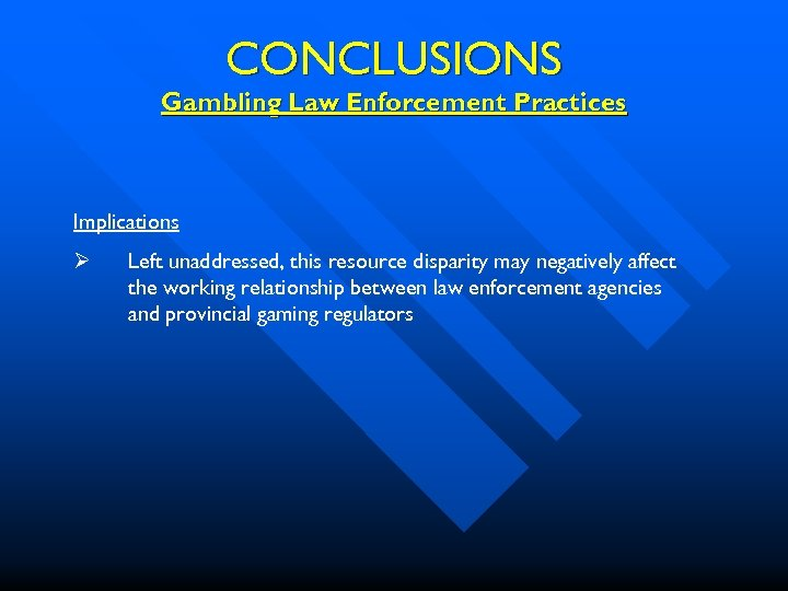 CONCLUSIONS Gambling Law Enforcement Practices Implications Ø Left unaddressed, this resource disparity may negatively