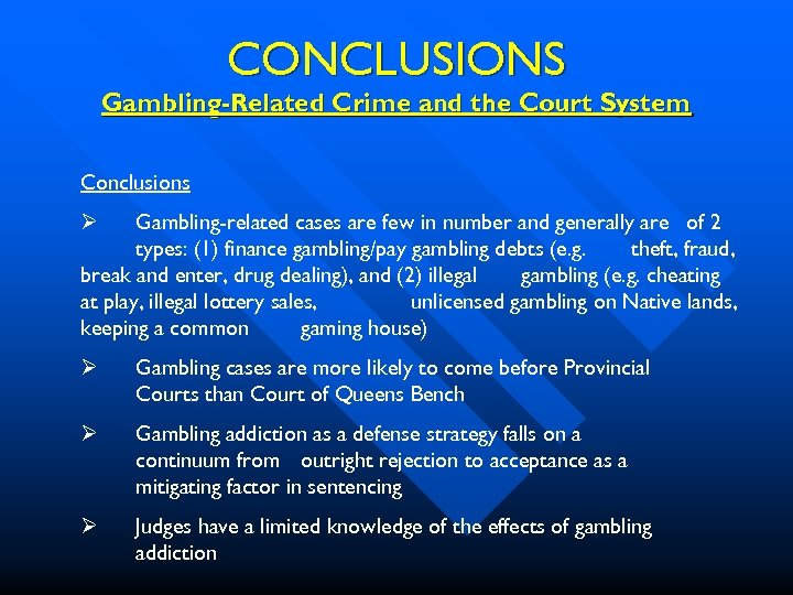 CONCLUSIONS Gambling-Related Crime and the Court System Conclusions Gambling-related cases are few in number