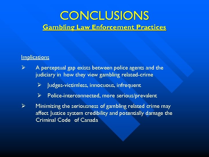 CONCLUSIONS Gambling Law Enforcement Practices Implications Ø A perceptual gap exists between police agents