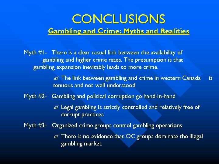 CONCLUSIONS Gambling and Crime: Myths and Realities Myth #1 - There is a clear