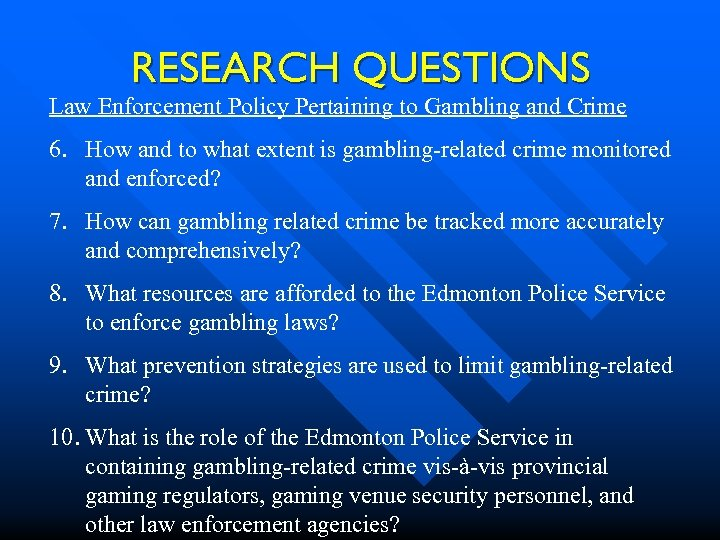 RESEARCH QUESTIONS Law Enforcement Policy Pertaining to Gambling and Crime 6. How and to