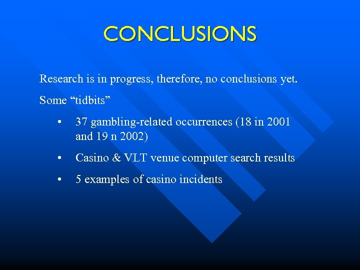"CONCLUSIONS Research is in progress, therefore, no conclusions yet. Some ""tidbits"" • 37 gambling-related"