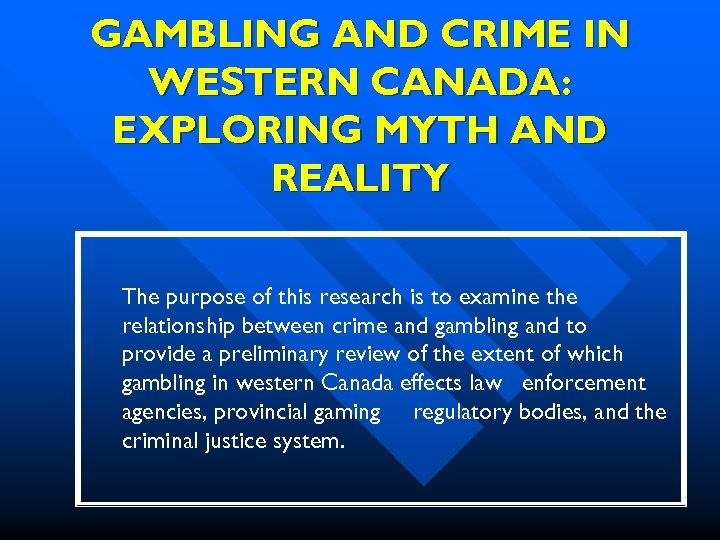 GAMBLING AND CRIME IN WESTERN CANADA: EXPLORING MYTH AND REALITY The purpose of this