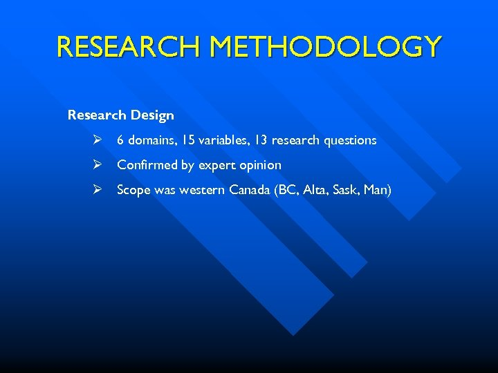 RESEARCH METHODOLOGY Research Design Ø 6 domains, 15 variables, 13 research questions Ø Confirmed