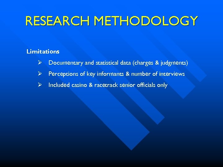 RESEARCH METHODOLOGY Limitations Ø Documentary and statistical data (charges & judgments) Ø Perceptions of