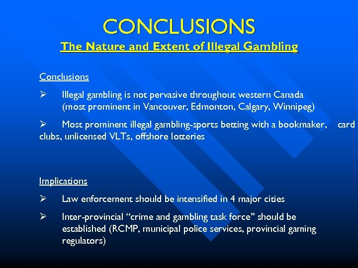 CONCLUSIONS The Nature and Extent of Illegal Gambling Conclusions Ø Illegal gambling is not