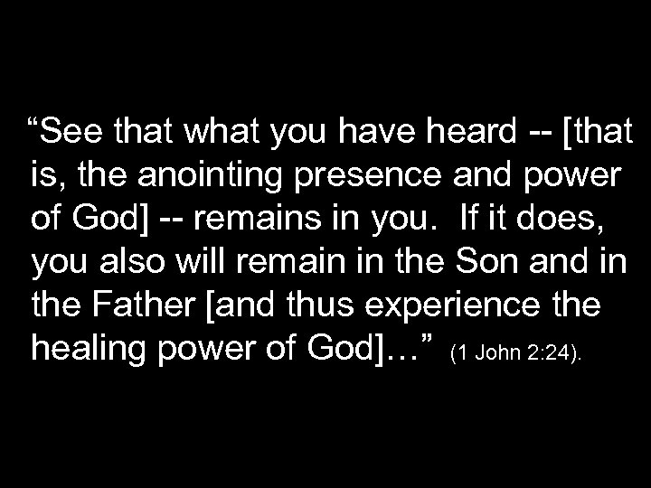 """""""See that what you have heard -- [that is, the anointing presence and power"""