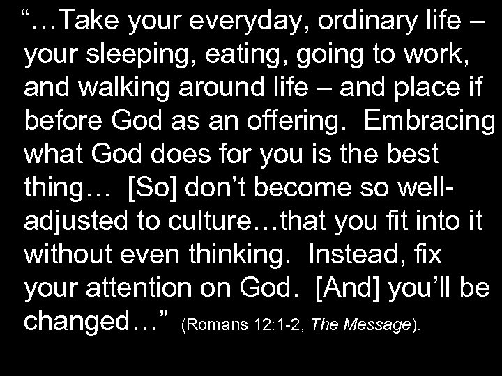 """""""…Take your everyday, ordinary life – your sleeping, eating, going to work, and walking"""