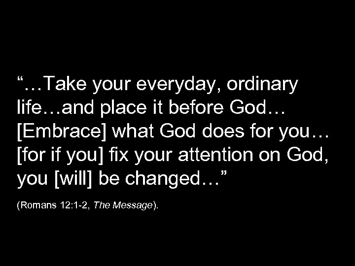 """""""…Take your everyday, ordinary life…and place it before God… [Embrace] what God does for"""