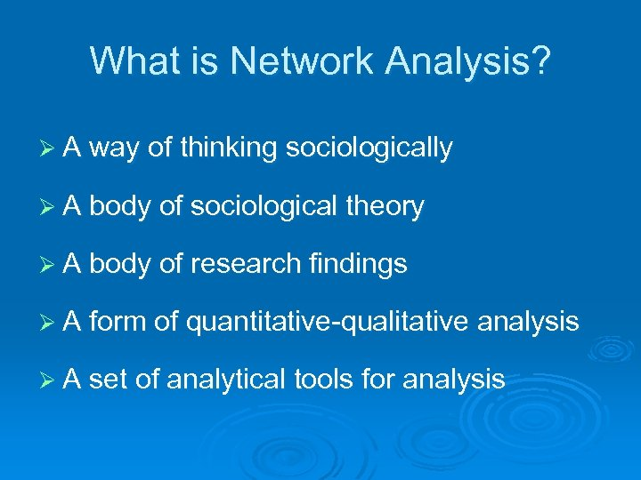 What is Network Analysis? Ø A way of thinking sociologically Ø A body of