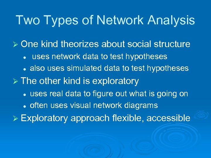 Two Types of Network Analysis Ø One kind theorizes about social structure l l