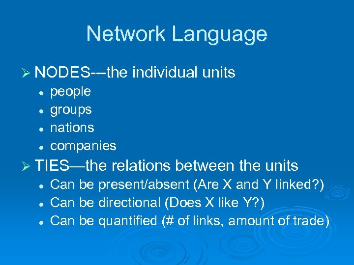 Network Language Ø NODES---the individual units l l people groups nations companies Ø TIES—the