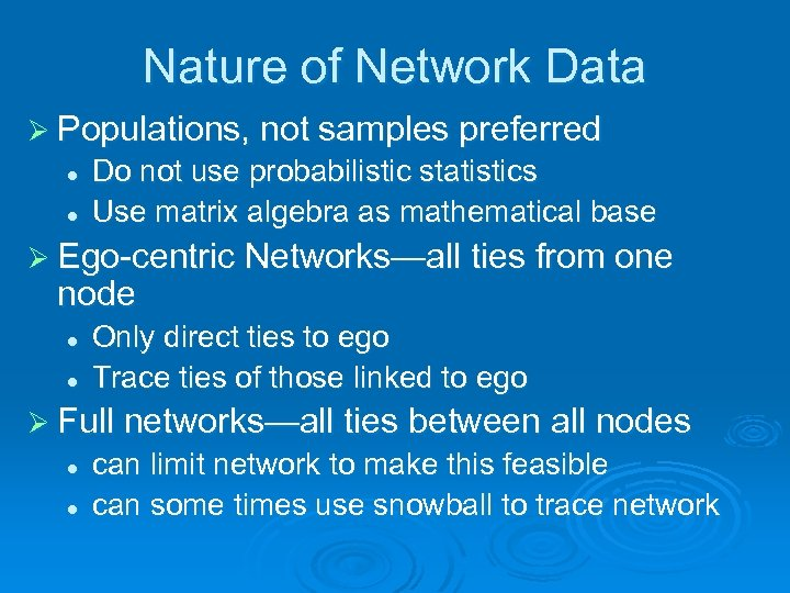 Nature of Network Data Ø Populations, not samples preferred l l Do not use