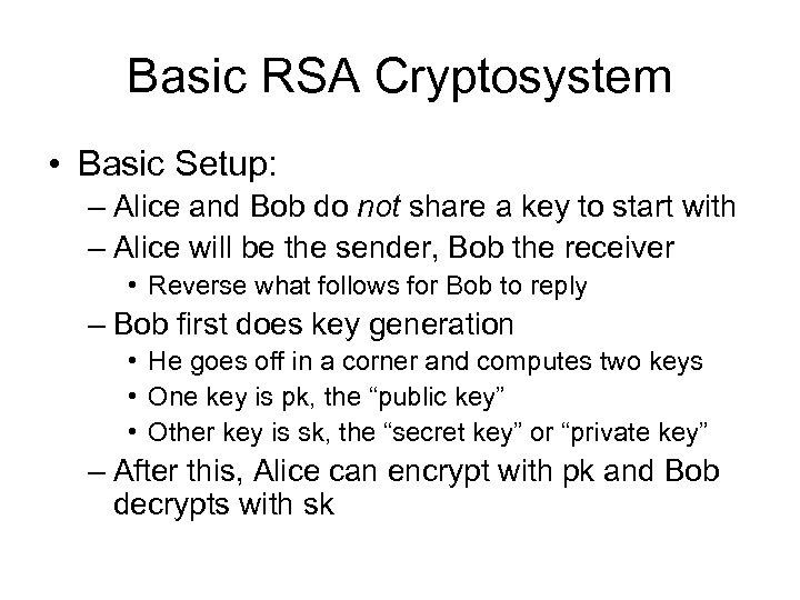 Basic RSA Cryptosystem • Basic Setup: – Alice and Bob do not share a