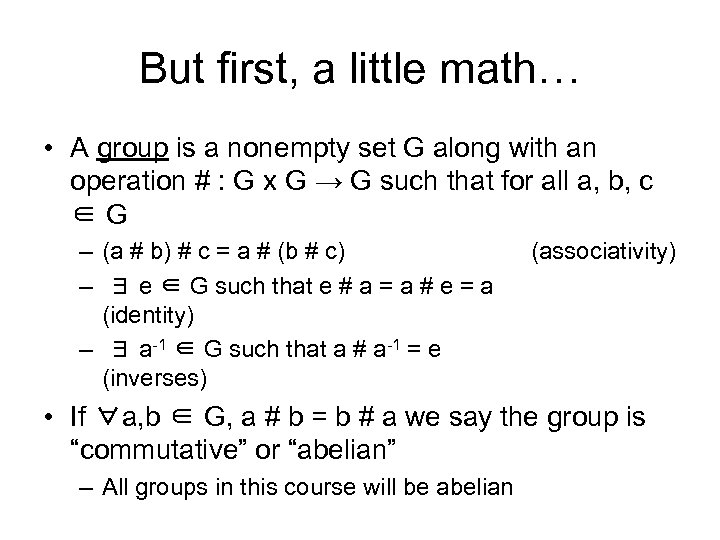 But first, a little math… • A group is a nonempty set G along