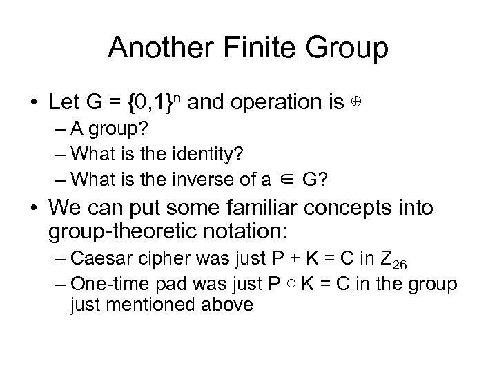Another Finite Group • Let G = {0, 1}n and operation is ⊕ –