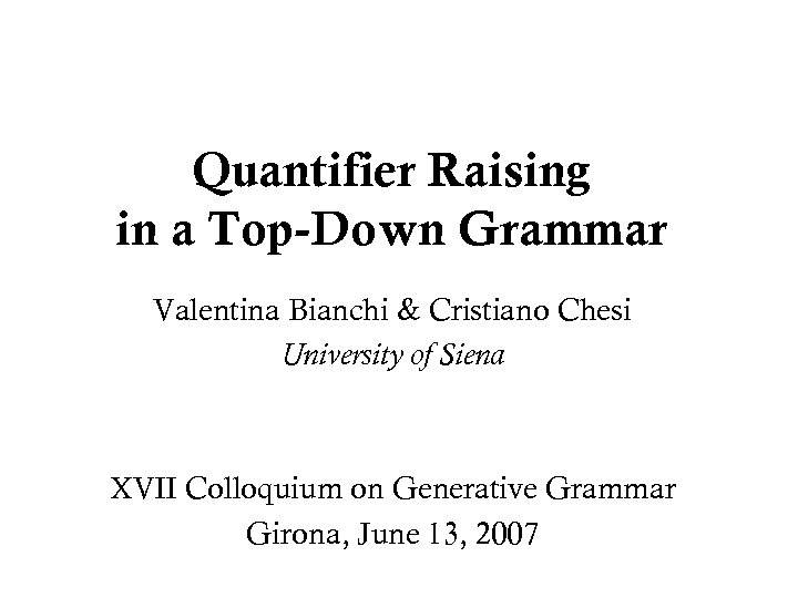 Quantifier Raising in a Top-Down Grammar Valentina Bianchi & Cristiano Chesi University of Siena