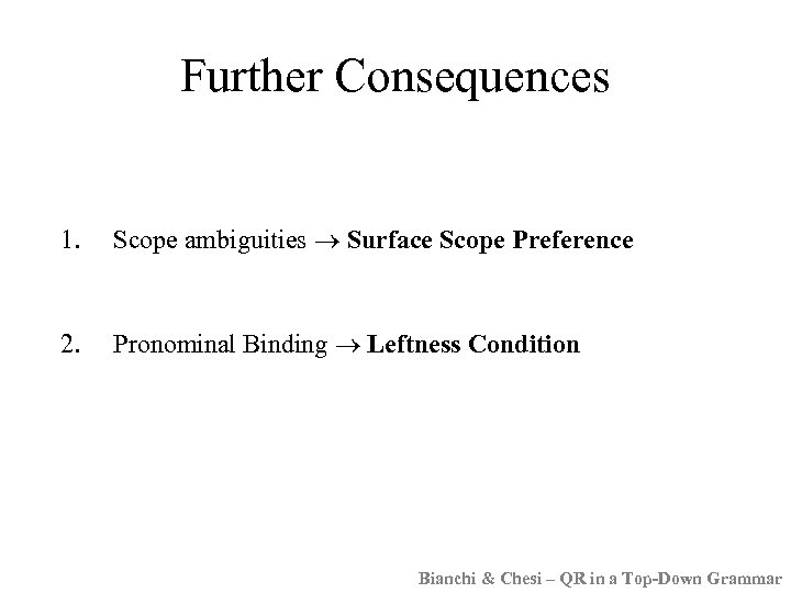 Further Consequences 1. Scope ambiguities Surface Scope Preference 2. Pronominal Binding Leftness Condition Bianchi