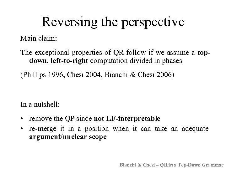 Reversing the perspective Main claim: The exceptional properties of QR follow if we assume