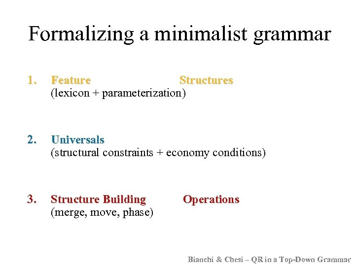 Formalizing a minimalist grammar 1. Feature Structures (lexicon + parameterization) 2. Universals (structural constraints