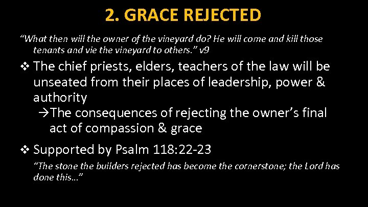 """2. GRACE REJECTED """"What then will the owner of the vineyard do? He will"""