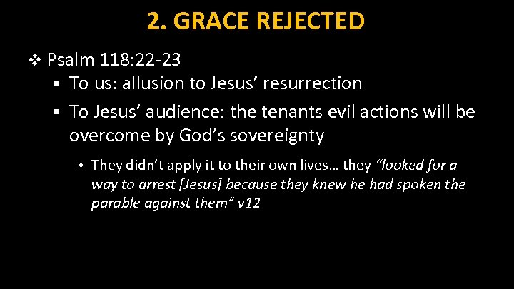 2. GRACE REJECTED v Psalm 118: 22 -23 § To us: allusion to Jesus'