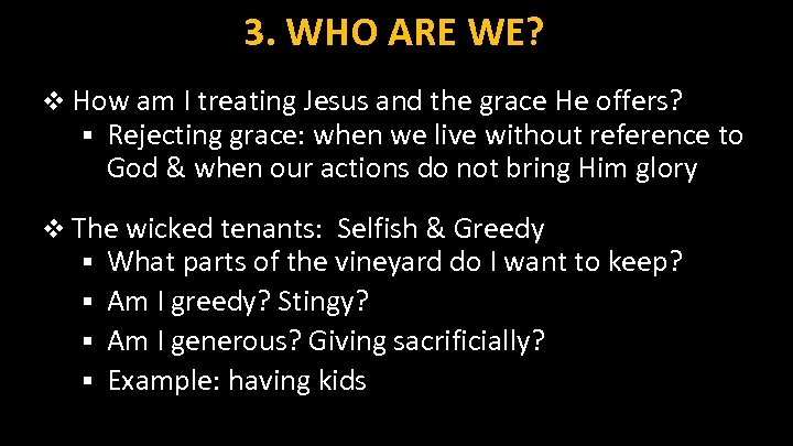 3. WHO ARE WE? v How am I treating Jesus and the grace He