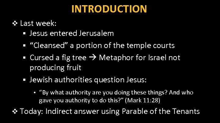 """INTRODUCTION v Last week: § Jesus entered Jerusalem § """"Cleansed"""" a portion of the"""