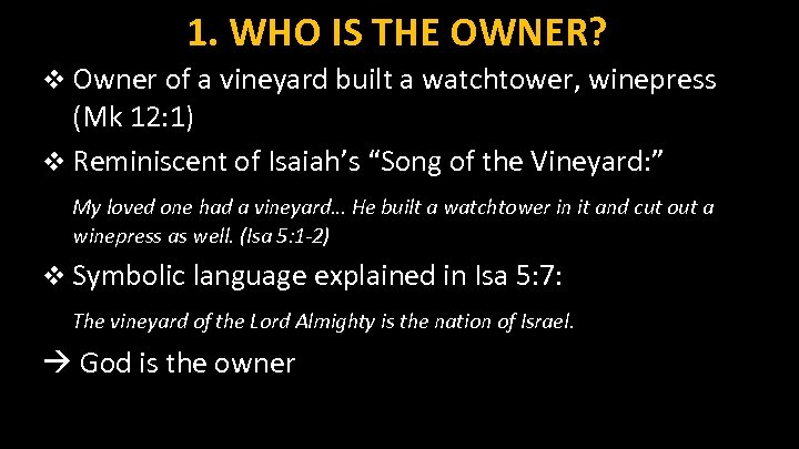 1. WHO IS THE OWNER? v Owner of a vineyard built a watchtower, winepress