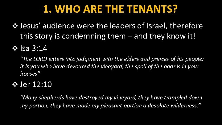 1. WHO ARE THE TENANTS? v Jesus' audience were the leaders of Israel, therefore
