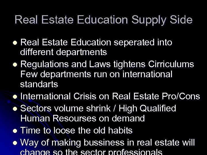 Real Estate Education Supply Side Real Estate Education seperated into different departments l Regulations