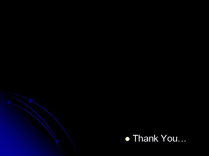 l Thank You…