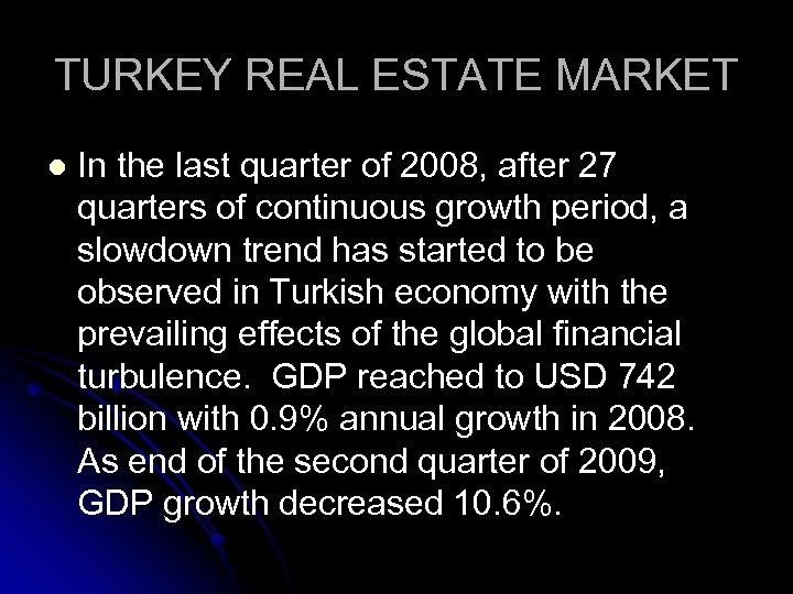 TURKEY REAL ESTATE MARKET l In the last quarter of 2008, after 27 quarters