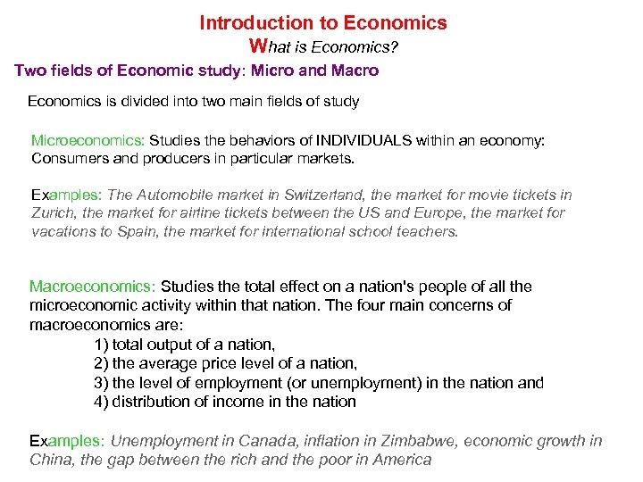 Introduction to Economics What is Economics? Two fields of Economic study: Micro and Macro