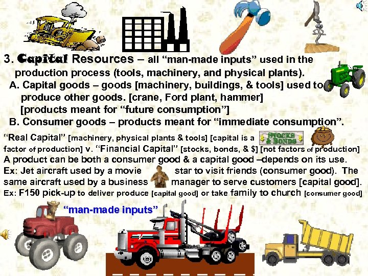 """. 3. Capital Resources – all """"man-made inputs"""" used in the production process (tools,"""