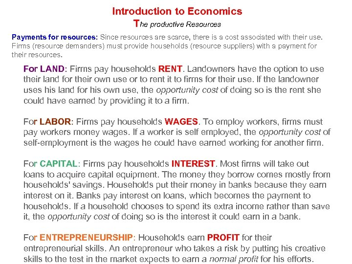 Introduction to Economics The productive Resources Payments for resources: Since resources are scarce, there