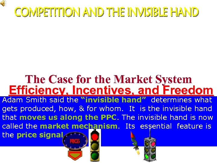 The Case for the Market System Efficiency, Incentives, and Freedom Adam Smith said the