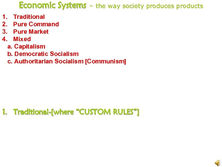 Economic Systems – the way society produces products 1. Traditional 2. Pure Command 3.