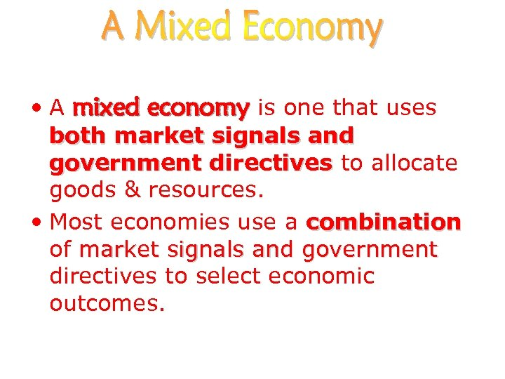 • A mixed economy is one that uses both market signals and government