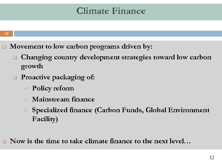 Climate Finance 12 q Movement to low carbon programs driven by: q Changing country