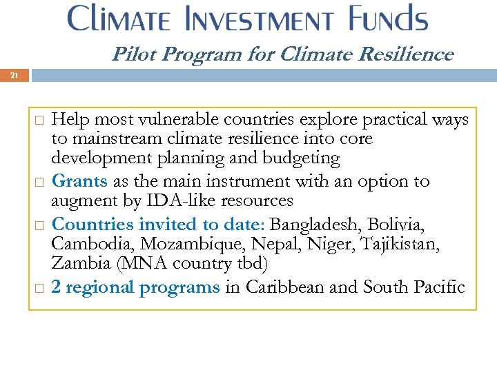 Climate Investment Funds Pilot Program for Climate Resilience 21 Help most vulnerable countries explore
