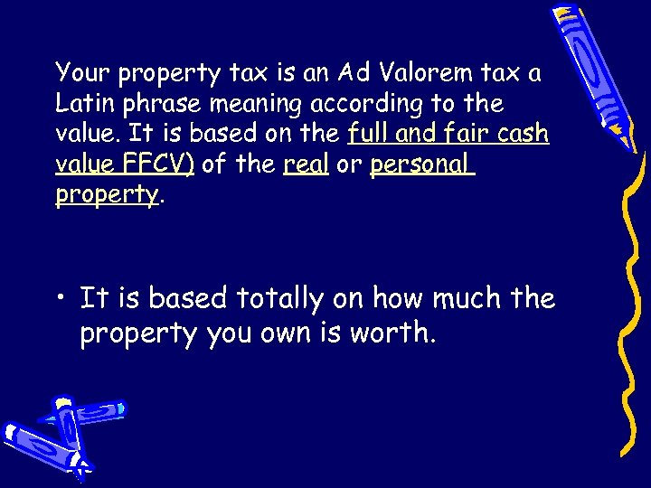 Your property tax is an Ad Valorem tax a Latin phrase meaning according to