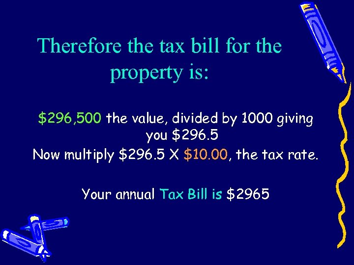 Therefore the tax bill for the property is: $296, 500 the value, divided by
