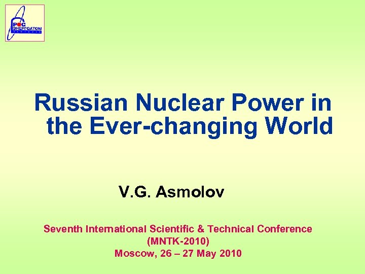 Russian Nuclear Power in the Ever-changing World V. G. Asmolov Seventh International Scientific &