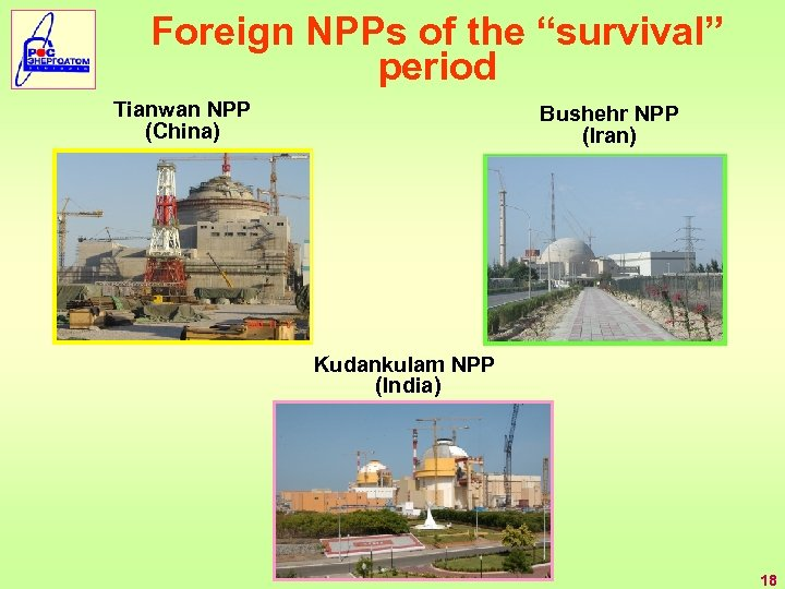 "Foreign NPPs of the ""survival"" period Tianwan NPP (China) Bushehr NPP (Iran) Kudankulam NPP"