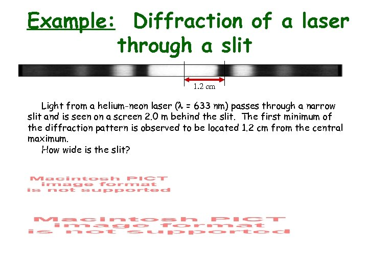 Example: Diffraction of a laser through a slit 1. 2 cm Light from a