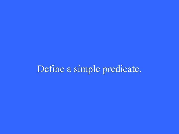 Define a simple predicate.
