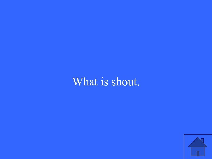 What is shout.